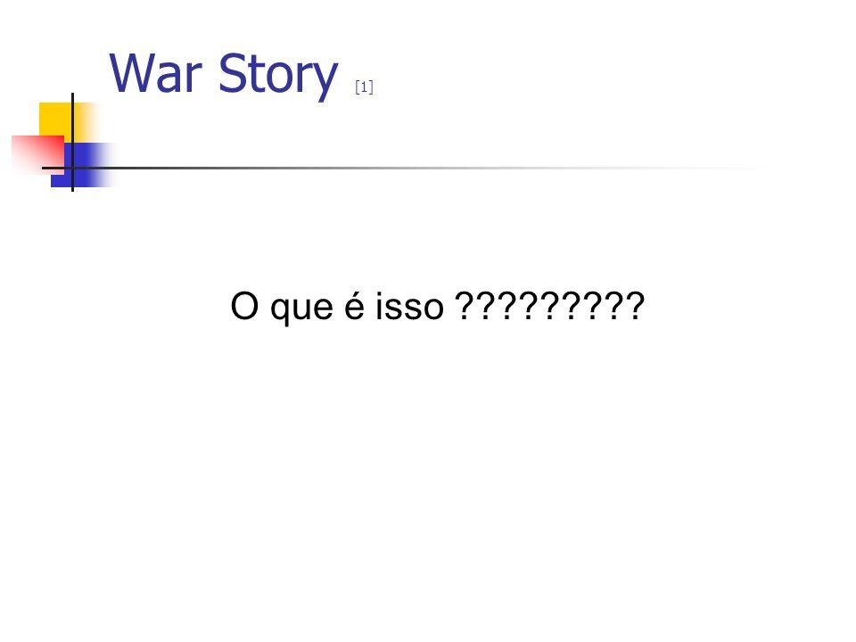 War Story [1] O que é isso